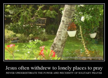 yourowndemotivational-jesus-often-withdrew-to-lonely-places-to-pray-2193097